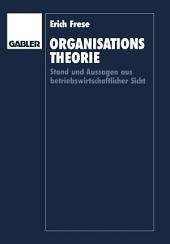 Organisationstheorie: Stand und Aussagen aus betriebswirtschaftlicher Sicht