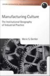Manufacturing Culture: The Institutional Geography of Industrial Practice