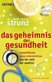 Das Geheimnis der Gesundheit: Verblüffende neue Erkenntnisse aus der Welt der Medizin