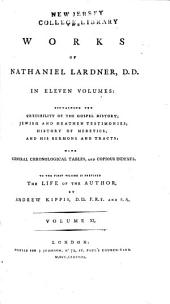 The Works of Nathaniel Lardner: Containing Credibility of the Gospel History, Jewish and Heathen Testimonies, History of Heretics, and His Sermons and Tracts : with General Chronological Tables, and Copious Indexes, Volume 11