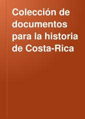 Colección de documentos para la historia de Costa-Rica: Volumen 4