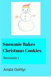 Snowmie Bakes Christmas Cookies: Snowmie 1