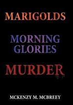 Marigolds...Morning Glories...Murder: The Garden Club Murder Mystery Series