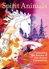 Spirit Animals: Unlocking the Secrets of Our Animal Companions