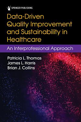 Data Driven Quality Improvement and Sustainability in Health Care PDF