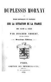 Duplessis Mornay, ou, Etudes historiques et politiques sur al situation de la France de 1549 a 1623