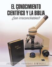 El Conocimiento Científico Y La Biblia: ¿Son Irreconciliables?