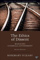 The Ethics of Dissent: Managing Guerrilla Government, Edition 2