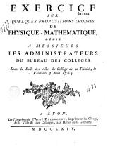 Exercice sur quelques propositions choisies de physique-mathematique, dédié a Messieurs les administrateurs du Bureau des colleges. Dans la Salle des Actes du College de la Trinité, le Vendredi 3 Août 1764