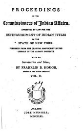 Proceedings of the Commissioners of Indian affairs, appointed by law for the extinguishment of Indian titles in the State of New York: Published from the original manuscript in the library of the Albany institute, Volume 2