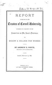 Report Submitted to the Trustees of Cornell University: In Behalf of a Majority of the Committee on Mr. Sage's Proposal to Endow a College for Women : Albany, February 13, 1872