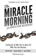 The Miracle Morning For Addiction Recovery Letting Go Of Who You Ve Been For Who You Can Become Book PDF
