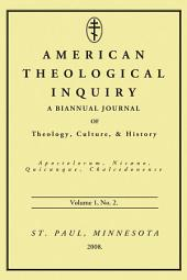 American Theological Inquiry, Volume One, Issue Two: A Biannual Journal of Theology, Culture, and History