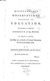 Miscellaneous Observations Relating to Education: More Especially, as it Respects the Conduct of the Mind. To which is Added, An Essay on a Course of Liberal Education for Civil and Active Life