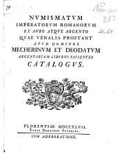 Catalogus Numismatum Imperatorum Romanorum ex auro atque Argento, quae venalia prostant apud Mecherinum et Deodatum ...