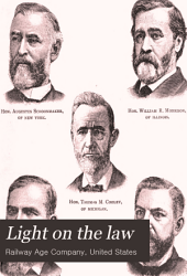 """Light on the Law: A Reference Book on """"The Act to Regulate Commerce"""" : Comprising the Inter-state Commerce Law, as Enacted, the Original Reagan and Cullom Bills, Debates in Congress on Railway Regulation, Interpretations of the Law by Railway Officials and Associations, Organization and Official Action of the Interstate Commerce Commission, Etc. ..."""