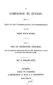 A companion to Euclid: being a help to the understanding and remembering of the first four books. With a set of improved figures, and an original demonstration of the proposition called in Euclid the twelfth axiom, by a graduate