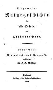 Allgemeine naturgeschichte für alle stände: bd. Mineralogie und geognosie. Bearb. von dr. F. A. Walchner. 1839