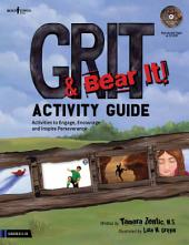 Grit & Bear It! Activity Guide: Activities to Engage, Encourage & Inspire Perseverance