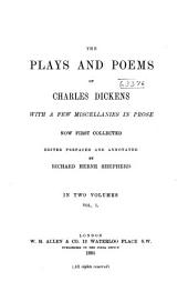 The Plays and Poems of Charles Dickens: With a Few Miscellanies in Prose, Volume 1