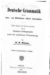 Deutsche Grammatik für die Unter- und Mittelklassen höherer Lehranstalten: Nebst Regeln und Wörterverzeichnis für die Deutsche Orthographie nach der amtlichen Festsetzung