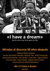"""I have a dream"". Miradas al discurso 50 años después. We still have a dream"