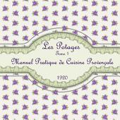 Les Potages Tome 1: Manuel Pratique de Cuisine Provençale : Recueil des Meilleures Recettes Culinaires des Principaux Chefs de Cuisine de Provence 1920