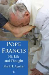 Pope Francis: His Life and Thought