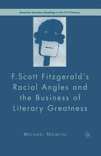 F Scott Fitzgerald S Racial Angles and the Business of Literary Greatness Book
