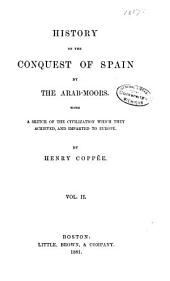 History of the Conquest of Spain by the Arab-Moors: With a Sketch of the Civilization which They Achieved, and Imparted to Europe, Volume 2