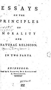 Essays on the Principles of Morality and Natural Religion: In Two Parts