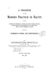 A Treatise on the Modern Practice in Equity in the State and Federal Courts of the United States: With Particular Reference to the Practice in the Federal Courts. Including Numerous Forms and Precedents, Volume 2