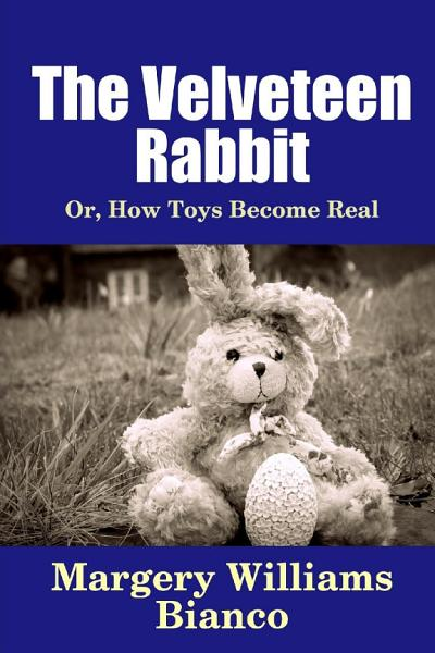 Download The Velveteen Rabbit  Or  How Toys Become Real Book