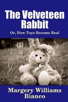 The Velveteen Rabbit  Or  How Toys Become Real PDF