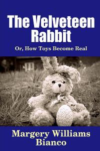 The Velveteen Rabbit  Or  How Toys Become Real Book