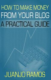 How to Make Money from your Blog: A Practical Guide