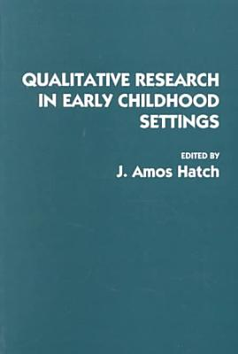 Qualitative Research in Early Childhood Settings PDF