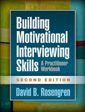 Building Motivational Interviewing Skills, Second Edition: A Practitioner Workbook, Edition 2