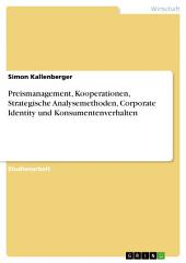 Preismanagement, Kooperationen, Strategische Analysemethoden, Corporate Identity und Konsumentenverhalten