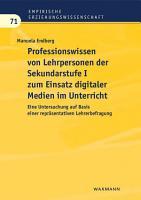 Professionswissen von Lehrpersonen der Sekundarstufe I zum Einsatz digitaler Medien im Unterricht PDF