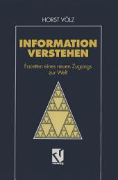 Information verstehen: Facetten eines neuen Zugangs zur Welt