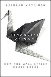 Financial Origami: How the Wall Street Model Broke