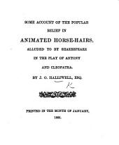 Some Account of the popular belief in animated Horsehairs, alluded to by Shakespeare in his play of Antony and Cleopatra. MS. note