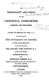 The Personality and Office of the Christian Comforter Asserted and Explained: In a Course of Sermons on John XVI.7., Preached Before the University of Oxford, in the Year MDCCCXV, at the Lecture Founded by the Late Rev. John Bampton, M.A., Canon of Salisbury