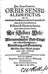 Joh. Amos Comenii, Orbis Sensualium Pictus. Hoc est, omnium fundamentalium in mundo rerum, & in vita actionum, Pictura & Nomenclatura. Latino-Gallico-Germanico-Polonice