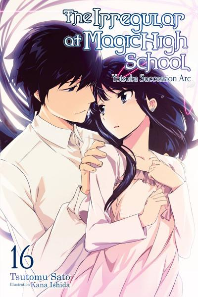 Download The Irregular at Magic High School  Vol  16  light novel  Book