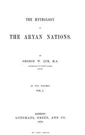 The Mythology of the Aryan Nations: Volume 1