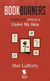 Bookburners: Under My Skin: (Episode 8)