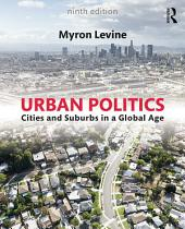 Urban Politics: Cities and Suburbs in a Global Age, Edition 9
