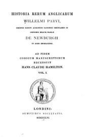 Historia rerum anglicarum Willelmi Parvi: ordinis Sancti Augustini canonici regularis in cœnobio Beatæ Mariæ de Newburgh ...